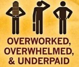 overworked overwhelmed underpaid